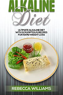 Alkaline Diet Cookbook: Ultimate Alkaline Diet with Scrumptious Recipes for Rapid Weight Loss