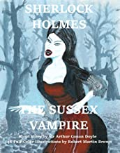 SHERLOCK HOLMES: THE SUSSEX VAMPIRE: Short Story by Sir Arthur Conan Doyle, Full-Color Illustrations by Robert M. Brown
