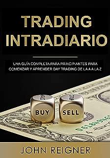 Trading Intradiario: Una guía completa para principiantes para comenzar y aprender Day Trading de la A a la Z (Libro en Espanol/Day Trading Spanish Book ... (Trading Intradario nº 1) (Spanish Edition)