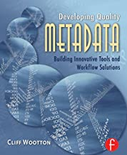 Developing Quality Metadata: Building Innovative Tools and Workflow Solutions