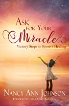 Ask for Your Miracle: Victory Steps to Receive Healing