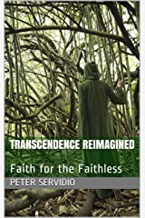 Transcendence Reimagined: Faith for the Faithless Kindle Edition