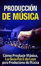 Producción de Música: Cómo Producir Música, La Guía Fácil de Leer para Productores de Música: (Libro en Espanol/ Attract W...