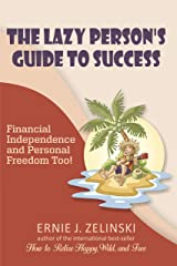 The Lazy Person's Guide to Success : Financial Independence and Personal Freedom Too! Kindle Edition