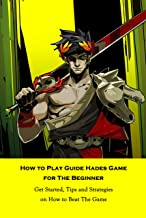 How to Play Guide Hades Game for The Beginner: Get Started, Tips and Strategies on How to Beat The Game: The Ultimate Hade...
