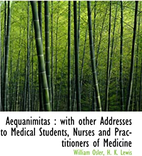 Aequanimitas : with other Addresses to Medical Students, Nurses and Practitioners of Medicine