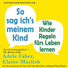 So sag ich's meinem Kind [How to Talk So Kids Will Listen and Listen So Kids Will Talk]: Wie Kinder Regeln fürs Leben lernen [How Children Learn Rules for Life]