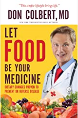 Let Food Be Your Medicine: Dietary Changes Proven to Prevent and Reverse Disease Kindle Edition
