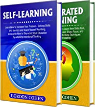 Self-Learning: The Ultimate Guide to Increasing Your Ability to Learn, Problem-Solving Skills and Memory + A Comprehensive Guide to Accelerated Learning (English Edition)