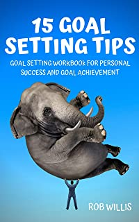 15 Goal Setting Tips: Goal Setting Workbook For Personal Success And Goal Achievement: Goal Setting Workbook For Personal ...