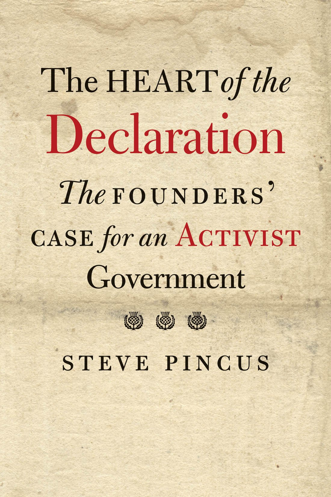 The Heart Of The Declaration: The Founders' Case For An Activist Government (The Lewis Walpole Series In Eighteenth-Centur...