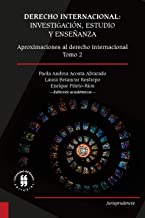 Derecho internacional: investigación, estudio y enseñanza: Aproximaciones al derecho internacional - Tomo 2 (Jurisprudencia)