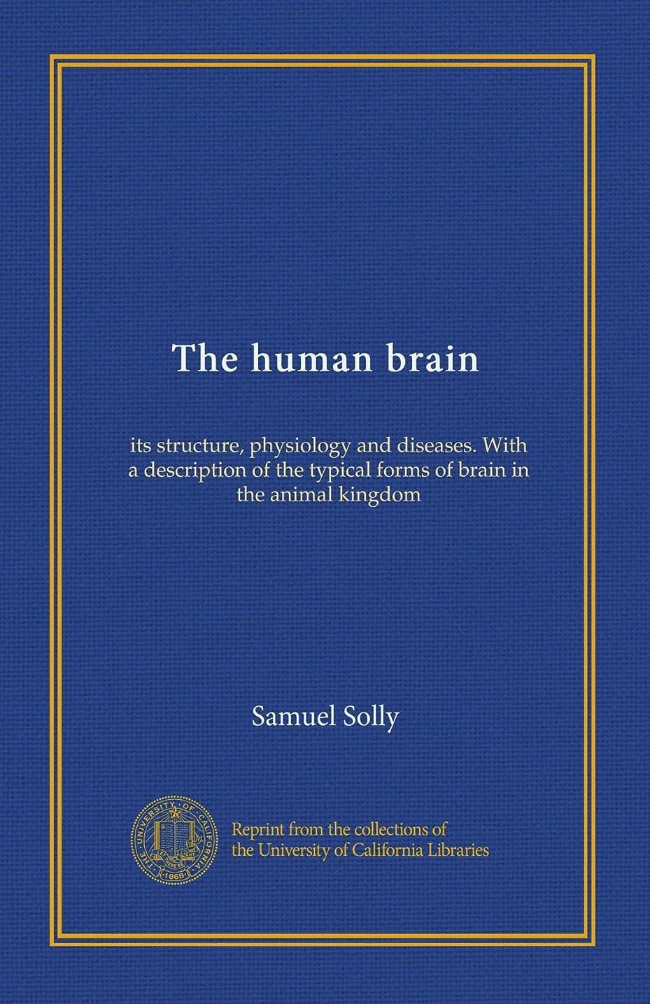 特権変なバーゲンThe human brain: its structure, physiology and diseases. With a description of the typical forms of brain in the animal kingdom