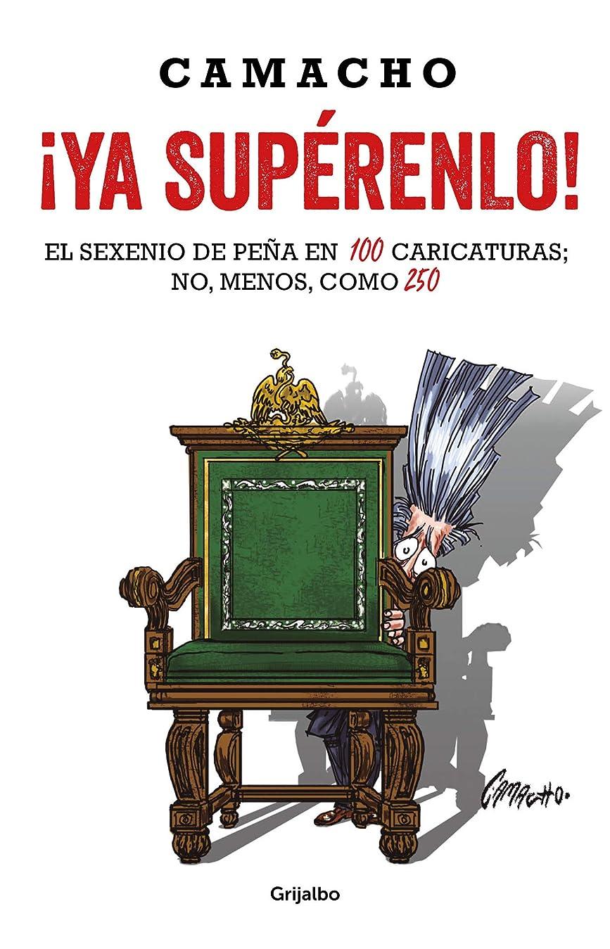 ビーズ関与する気楽な?Ya supérenlo!: El sexenio de Pe?a en 100 caricaturas; no, menos, como 250 (Spanish Edition)