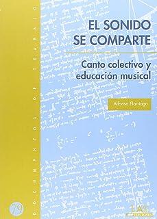 El sonido se comparte. Canto colectivo y educación musical: Canto colectivo y educación musical: 79 (Documentos de trabajo)