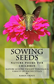 Sowing Seeds: Nature Poems for Children: nature lessons taught through a variety of poetry styles