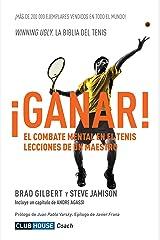 ¡Ganar!: El combate mental en el tenis. Lecciones de un maestro (ClubHouse Coach) (Spanish Edition) Kindle Edition