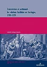 Transmission et sentiments : les relations familiales en Dordogne, 1780-1839 (Population, Famille et Société / Population, Family, and Society) (French Edition)