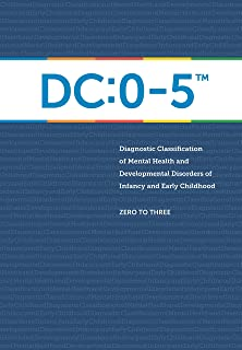 Diagnostic Classification of Mental Health and Developmental Disorders of Infancy and Early Childhood: DC: 0-5