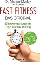 Fast Fitness - Das Original: Effektiver trainieren mit High Intensity Training - 3 Mal pro Woche nur 10 Minuten (German Edition)