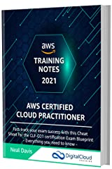 AWS Certified Cloud Practitioner Training Notes 2021: Fast-track your exam success with the ultimate cheat sheet for the CLF-C01 exam Kindle Edition