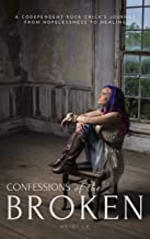 Confessions of the Broken: A Codependent Rock Chick's Journey from Hopelessness to Healing