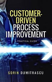 Customer-Driven Process Improvement: A Practical Guide (Advance Book 7)