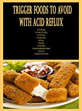 Trigger Foods to Avoid With Acid Reflux: Citrus, Tomatoes, Coffee, Onions, Peas, Fries, Cheese, Cheeseburgers, Pizza, Choc...