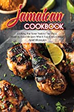 Jamaican Cookbook: Looking for Some Variety? Try These Jamaican Food Recipes Which You Cannot Miss!