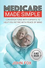 Medicare Made Simple: Conversations with Experts to Help You Retire with Peace of Mind