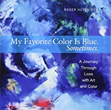My Favorite Color is Blue. Sometimes.: A Journey Through Loss with Art and Color