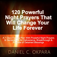120 Powerful Night Prayers That Will Change Your Life Forever: A 7 Days Fasting Plan with Powerful Prayers & Declarations for Deliverance, Breakthrough & Release of Your Detained Blessings