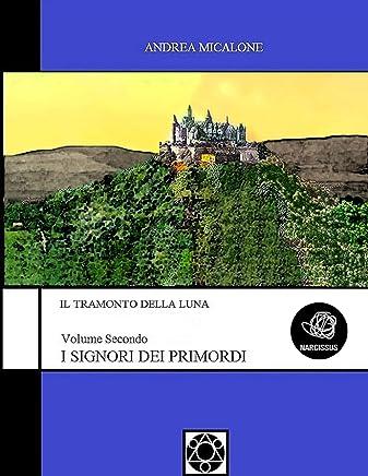 Il Tramonto Della Luna - Volume Secondo - I Signori Dei Primordi