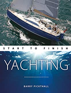 Yachting Start to Finish: From Beginner to Advanced: The Perfect Guide to Improving Your Yachting Skills (Boating Start to Finish Book 3)
