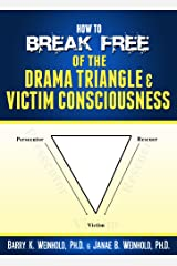 How to Break Free of the Drama Triangle & Victim Consciousness Kindle Edition