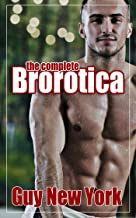 The Complete Brorotica : (Bundle of Brorotica, Chicks are for Fags, and Fifty Shades of Gay: 15 stories of straight men and gay sex)