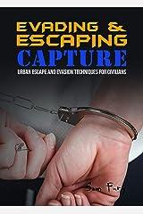 Evading and Escaping Capture: Urban Escape and Evasion Techniques for Civilians (Escape, Evasion, and Survival) Kindle Edition