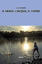 Il sasso, l'acqua, il cuore (Italian Edition)