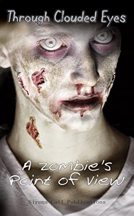 Through Clouded Eyes: A Zombie's Point of View (English Edition)