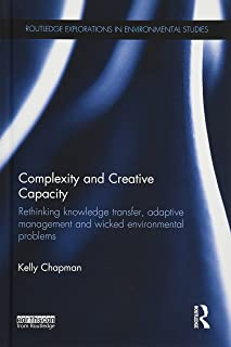 Complexity and Creative Capacity: Rethinking knowledge transfer, adaptive management and wicked environmental problems