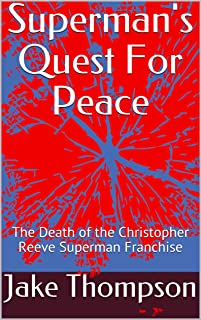 Superman's Quest For Peace: The Death of the Christopher Reeve Superman Franchise