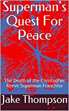 Superman's Quest For Peace: The Death of the Christopher Reeve Superman Franchise (English Edition)