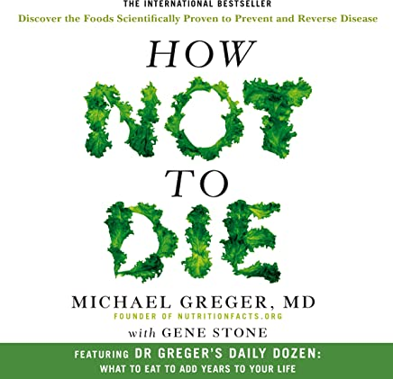 How Not to Die: Discover the foods scientifically proven to prevent and reverse disease