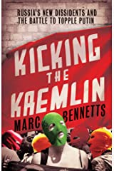 Kicking the Kremlin: Russia's New Dissidents and the Battle to Topple Putin Kindle Edition