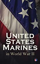 United States Marines in World War II: Complete Illustrated History of U.S. Marines' Campaigns in Europe, Africa and the P...