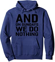 And On Sundays We Do Nothing Pullover Hoodie