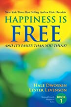 Happiness is Free: And It's Easier Than You Think: Book 1 of 5 (The Happiness Is Free - Keys to the Ultimate Freedom Series)