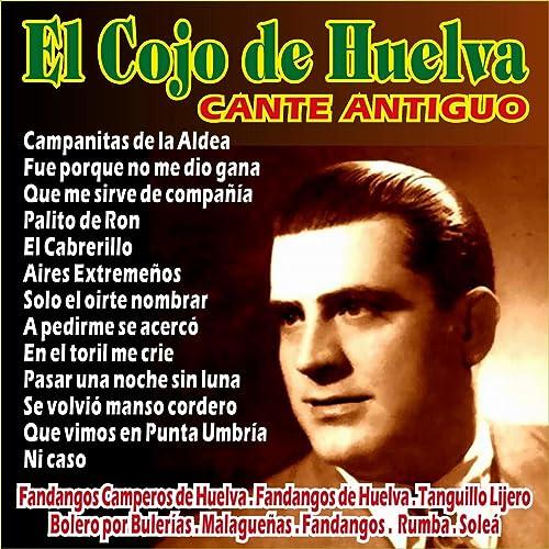 Que Me Sirve de Compañía (Fandangos de Huelva) de El Cojo de ...