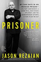 Prisoner: My 544 Days in an Iranian Prison--Solitary Confinement, a Sham Trial, High-Stakes Diplomacy, and the Extraordinary Efforts It Took to Get Me Out