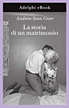 La storia di un matrimonio (Gli Adelphi Vol. 382) (Italian Edition)